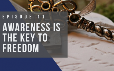 Ep 11: Awareness is the Key to Freedom