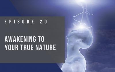 Ep 20:  Awakening to Your True Nature